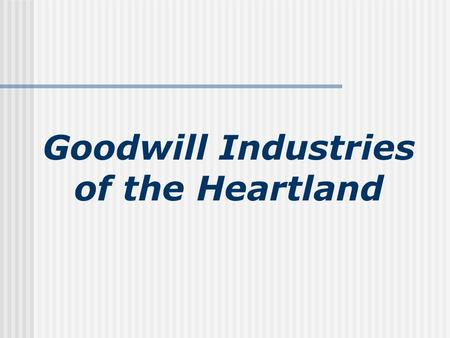 Goodwill Industries of the Heartland. You know us as a place to Donate During 2006 453,041 people donated 13.4 million pounds of household materials.