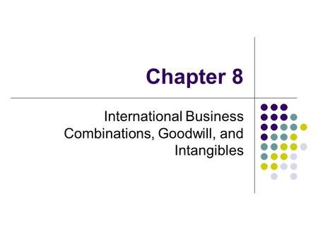 Chapter 8 International Business Combinations, Goodwill, and Intangibles.