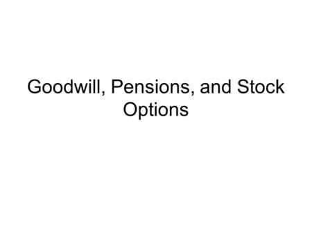 Goodwill, Pensions, and Stock Options. Balance Sheet Thunder Inc. Assets –Cash = $100 Liabilities –None Bookvalue = $100.