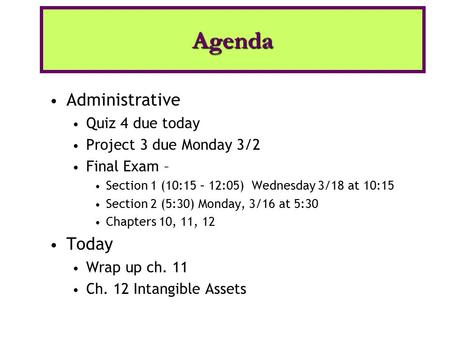 Administrative Quiz 4 due today Project 3 due Monday 3/2 Final Exam – Section 1 (10:15 – 12:05) Wednesday 3/18 at 10:15 Section 2 (5:30) Monday, 3/16 at.
