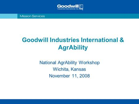Goodwill Industries International & AgrAbility National AgrAbility Workshop Wichita, Kansas November 11, 2008.