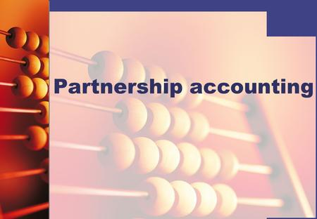 Partnership accounting. Introduction You need to know about:   Advantages and disadvantages of partnership accounting   The partnership agreement.