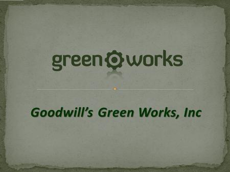 Goodwill's Green Works, Inc. SMART E-3 Detroit Region Tour Green Works is proud to be part of this event and to have the opportunity to share with you.
