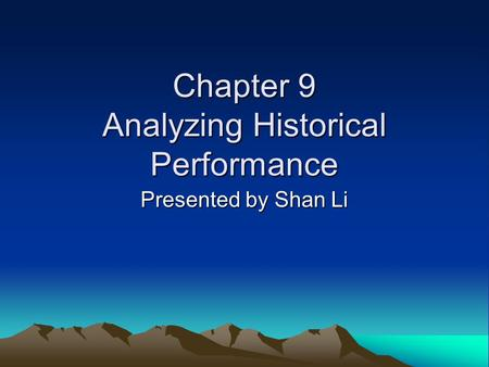 Chapter 9 Analyzing Historical Performance Presented by Shan Li.