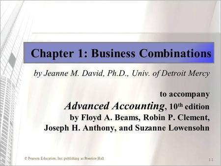 © Pearson Education, Inc. publishing as Prentice Hall 1-1 Chapter 1: Business Combinations by Jeanne M. David, Ph.D., Univ. of Detroit Mercy to accompany.