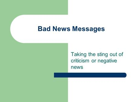 Bad News Messages Taking the sting out of criticism or negative news.