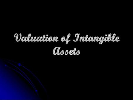 Valuation of Intangible Assets. Definition Intangible Assets Identifiable Non-monetary assets Without physical substance Held for use in the production.