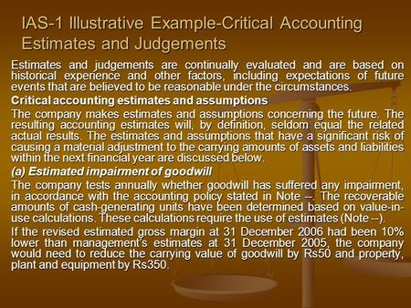 IAS-1 Illustrative Example-Critical Accounting Estimates and Judgements Estimates and judgements are continually evaluated and are based on historical.