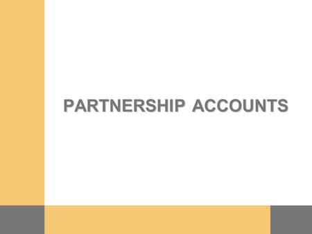 PARTNERSHIP ACCOUNTS 6. 2 FORMATION OF A PARTNERSHIP  Defined in the Partnership Act 1890 as the relationship between two or more people engaging in.