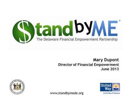 Mary Dupont Director of Financial Empowerment June 2013 ® www.standbymede.org.