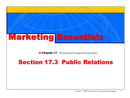 Chapter 17 Promotional Concepts and Strategies 1 Section 17.3 Public Relations Marketing Essentials Chapter 17 Promotional Concepts and Strategies.