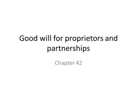 Good will for proprietors and partnerships Chapter 42.