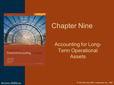 © The McGraw-Hill Companies, Inc., 2008 McGraw-Hill/Irwin Accounting for Long- Term Operational Assets Chapter Nine.
