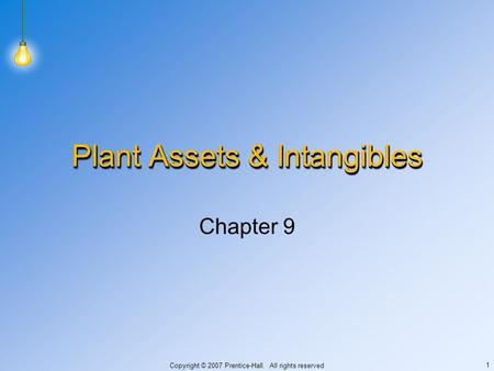 Copyright © 2007 Prentice-Hall. All rights reserved 1 Plant Assets & Intangibles Chapter 9.