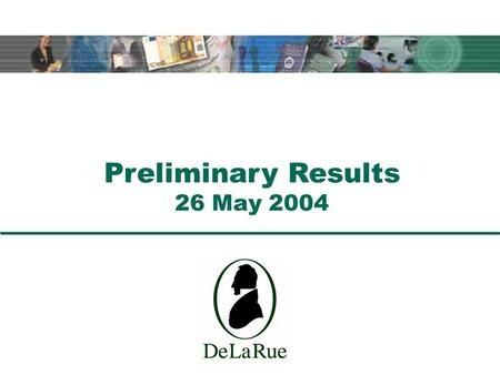 Preliminary Results 26 May 2004. Ian Much Chief Executive.