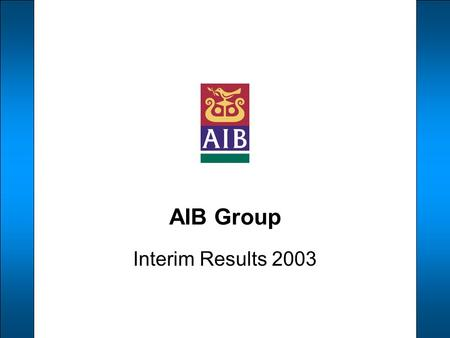 AIB Group Interim Results 2003. A number of statements we will be making in our presentation and in the accompanying slides will not be based on historical.