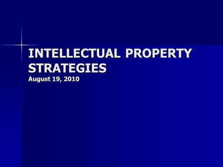 INTELLECTUAL PROPERTY STRATEGIES August 19, 2010.