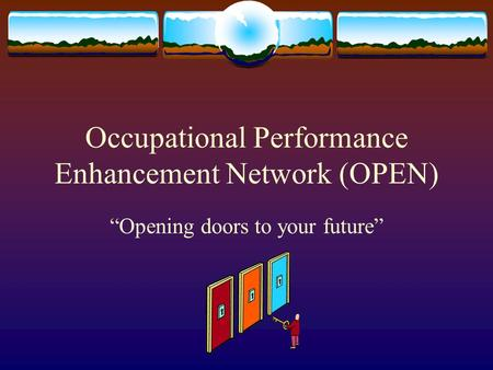 "Occupational Performance Enhancement Network (OPEN) ""Opening doors to your future"""