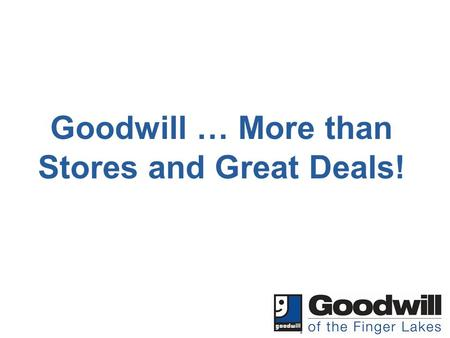 Goodwill … More than Stores and Great Deals!. Goodwill Industries International is a global services enterprise that generates opportunities for people.