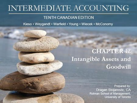 TENTH CANADIAN EDITION INTERMEDIATE ACCOUNTING Prepared by: Dragan Stojanovic, CA Rotman School of Management, University of Toronto 12 CHAPTER 12 Intangible.
