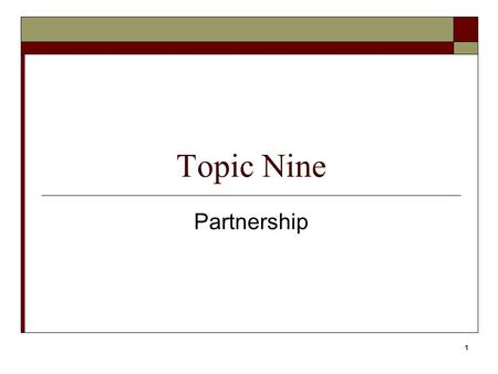 1 Topic Nine Partnership. 2  A business carried out by people in agreement to share profits and losses  Each partner is a partner of the others  Business.