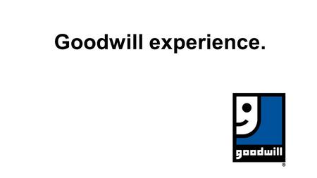 "Goodwill experience.. What did I do… Where did I do it... - I was only doing it for a short period of time (20 hours) - I racked and ""pulled"" clothes."
