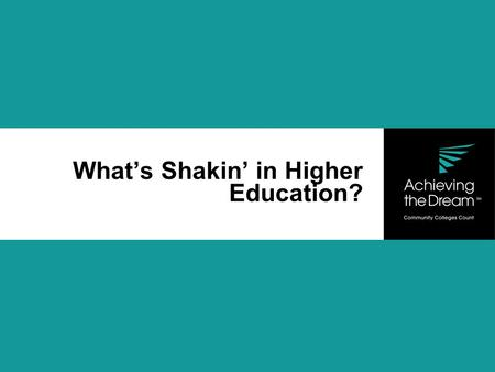 What's Shakin' in Higher Education?. 3 Million Open Jobs 6.7 Million Opportunity Youth.