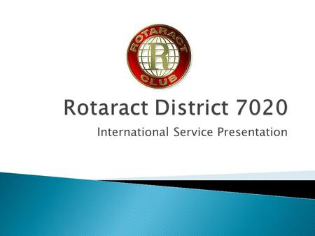 International Service Presentation.  An arm of Rotary International that promotes The Rotary Foundation, increase understanding and goodwill among people.