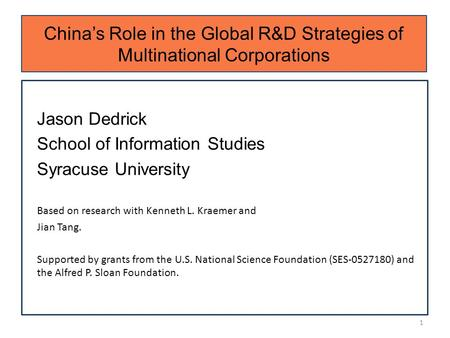 China's Role in the Global R&D Strategies of Multinational Corporations Jason Dedrick School of Information Studies Syracuse University Based on research.