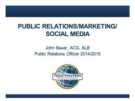 PUBLIC RELATIONS/MARKETING/ SOCIAL MEDIA John Bauer, ACG, ALB Public Relations Officer 2014/2015.