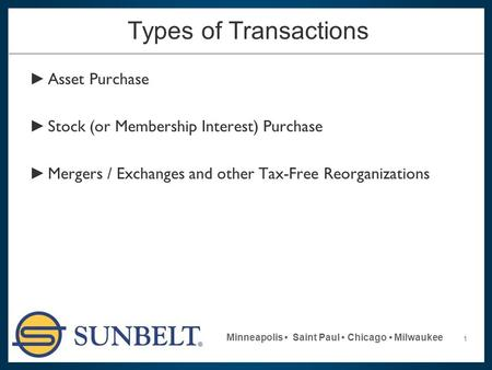 1 Minneapolis Saint Paul Chicago Milwaukee Types of Transactions ► Asset Purchase ► Stock (or Membership Interest) Purchase ► Mergers / Exchanges and other.