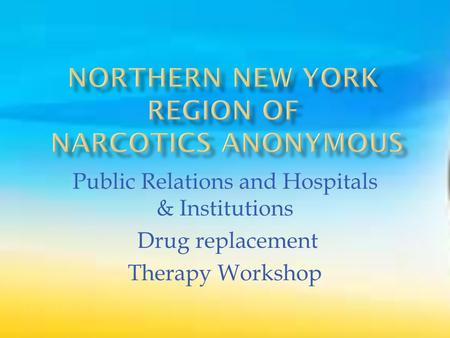 Public Relations and Hospitals & Institutions Drug replacement Therapy Workshop.