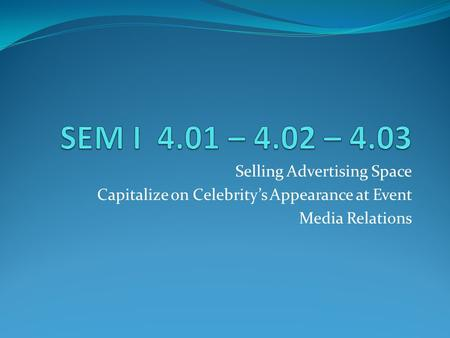 Selling Advertising Space Capitalize on Celebrity's Appearance at Event Media Relations.