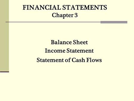 FINANCIAL STATEMENTS Chapter 3 Balance Sheet Income Statement Statement of Cash Flows.