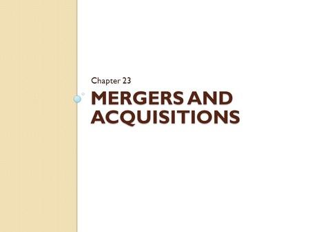 MERGERS AND ACQUISITIONS Chapter 23. Chapter Outline The Legal Forms of Acquisitions Accounting for Acquisitions Gains from Acquisition The Cost of an.