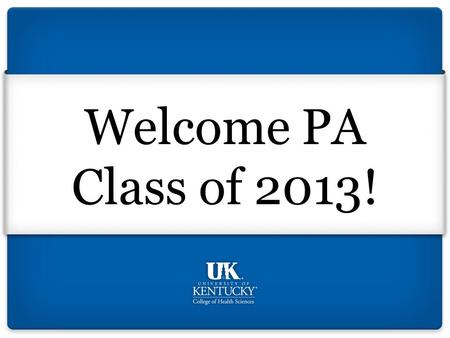 Welcome PA Class of 2013!. Class of 2008 White Coat Ceremony.