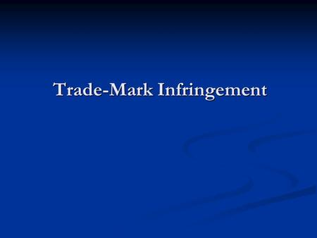 Trade-Mark Infringement. Three Types of Infringement s.19 – Use of the same mark in respect of the same wares s.19 – Use of the same mark in respect of.