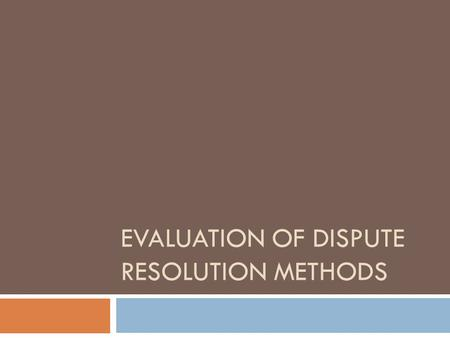 EVALUATION OF DISPUTE RESOLUTION METHODS. Strengths of Mediation  Strengths 1) Mediation is often less expensive. Mediation avoids the costs of a trial,