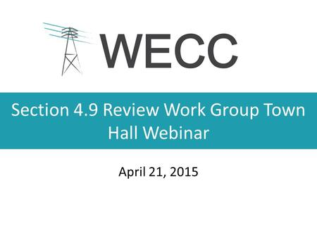 Section 4.9 Review Work Group Town Hall Webinar April 21, 2015.