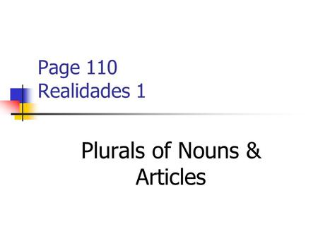 Page 110 Realidades 1 Plurals of Nouns & Articles.