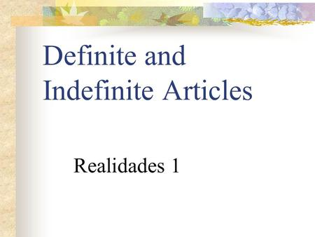 Definite and Indefinite Articles Realidades 1 NOUNS Name of a person, place or thing is a noun In Spanish, every noun has a gender, either masculine.