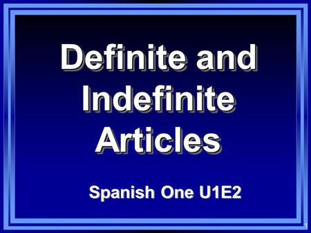 1 Definite and Indefinite Articles Spanish One U1E2.