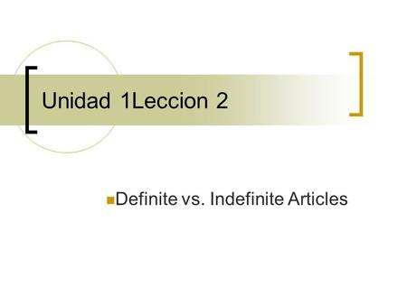 Unidad 1Leccion 2 Definite vs. Indefinite Articles.