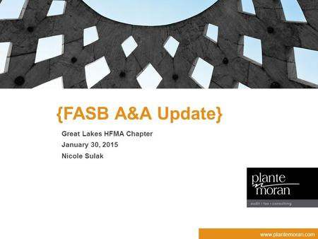 Www.plantemoran.com {FASB A&A Update} Great Lakes HFMA Chapter January 30, 2015 Nicole Sulak.