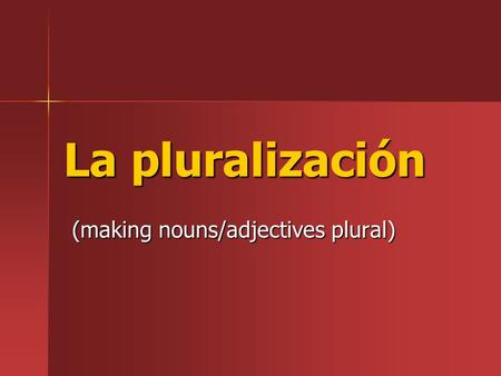 La pluralización (making nouns/adjectives plural).