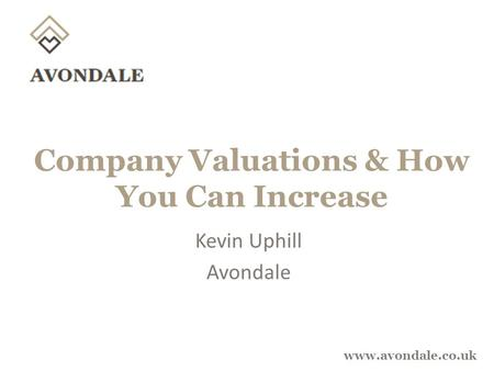 Www.avondale.co.uk Company Valuations & How You Can Increase Kevin Uphill Avondale.