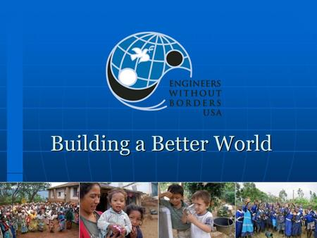 Building a Better World. Habitat for Humanity EWB Group Volunteer Dates.