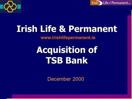 Irish Life & Permanent Acquisition of TSB Bank December 2000 www.irishlifepermanent.ie.