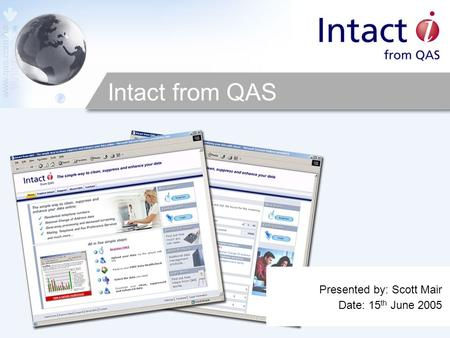 Intact from QAS Presented by: Scott Mair Date: 15 th June 2005.