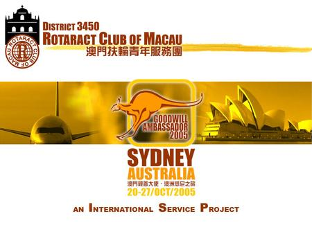 AN I NTERNATIONAL S ERVICE P ROJECT. ROTARACT CLUB of MACAU.